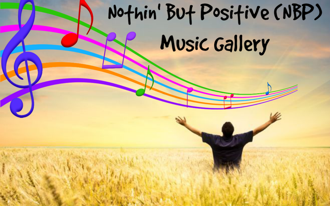 """The """"Nothin' But Positive"""" (NBP) Music Gallery"""