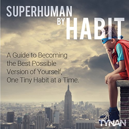 Superhuman By Habit – Using Habits To Become The Best Version Of You
